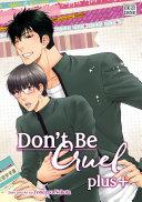 Don't Be Cruel: Plus+ (Yaoi Manga) : playboy slacker, and nemugasa, the diligent student,...