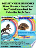 Box Set Children s Books  Horse Pictures   Horse Facts   Sea Turtle Picture Book For Kids   Sea Turtle Facts   Intriguing   Interesting Fun Animal Facts