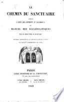 Le Chemin du sanctuaire montré à ceux qui aspirent au sacerdoce, ou Manuel des ecclésiastiques. Par un directeur de seminaire, etc