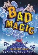 Bad Magic Author Of The Secret Series Magic Is Bad As
