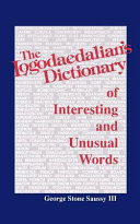 The Logodaedalian s Dictionary of Interesting and Unusual Words
