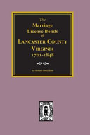 Lancaster County, Virginia 1701-1848, the Marriage License Bonds Of.