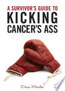 A Survivor s Guide to Kicking Cancer s Ass