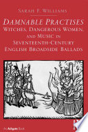 Damnable Practises  Witches  Dangerous Women  and Music in Seventeenth Century English Broadside Ballads