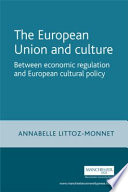The European Union and Culture  Between Economic Regulation and European Cultural Policy