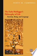 The Early Heidegger's Philosophy of Life:Facticity, Being, and Language
