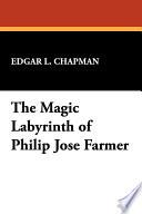 The Magic Labyrinth of Philip Jos   Farmer