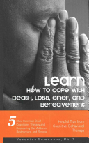 Learn How To Cope With Death Loss Grief And Bereavement Helpful Tips From Cognitive Behavioral Therapy