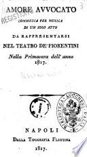 Amore avvocato commedia per musica di un solo atto da rappresentarsi nel Teatro de  Fiorentini nella primavera dell anno 1817  la musica    del maestro signor Gio  Simone Mayr