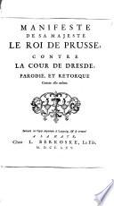 Manifeste de sa majesté le roi de Prusse, contre la cour de Dresde, parodié, et retorqué contre elle même