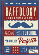 Baffology. 40 stili e 40 tutorial per il look perfetto
