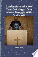 Confessions Of A 40 Year Old Virgin One Man S Struggle With God S Will
