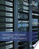 Mastering Windows Server 2016 Hyper V