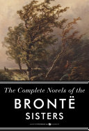The Complete Novels Of The Bronte Sisters Book