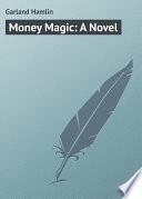 Money Magic  A Novel