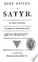 Jure Divino  a Satyr  In Twelve Books  By the Author of the True born Englishman