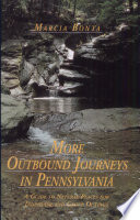 More Outbound Journeys in Pennsylvania  A Guide to Natural Places for Individual and Group Outings