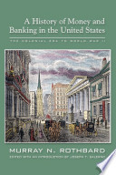 History of Money and Banking in the United States  The Colonial Era to World War II  A