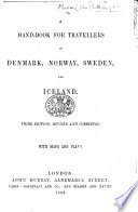 A Hand Book for Travellers in Denmark  Norway  Sweden  and Iceland  Third edition  revised and corrected  etc