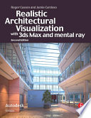 Realistic Architectural Visualization with 3ds Max and mental ray Realism To Them With An Enhanced Command Of
