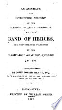 An accurate and interesting account of the hardships and sufferings of that band of heroes who traversed the wilderness in the campaign against Quebec in 1775