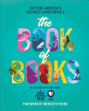 The Great American Read: The Book of Books: Explore America's 100 Best-Loved Novels