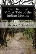 The Disputed V.C. a Tale of the Indian Mutiny