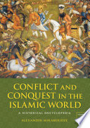 Conflict and Conquest in the Islamic World  A Historical Encyclopedia  2 volumes
