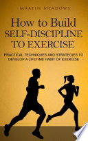 How to Build Self Discipline to Exercise