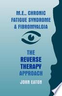 M.E., Chronic Fatigue Syndrome and Fibromyalgia