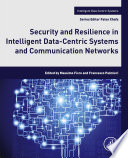 Security and Resilience in Intelligent Data Centric Systems and Communication Networks