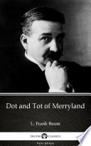 Dot and Tot of Merryland by L  Frank Baum   Delphi Classics  Illustrated