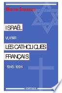 Israël vu par les catholiques français, 1945-1994