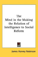 The Mind In The Making The Relation Of Intelligence To Social Reform Founders Of The New School For