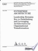 Enterprise Architecture  Leadership Remains Key to Establishing   Leveraging Architectures for Organizational Transformation
