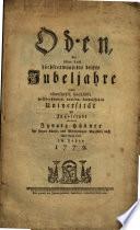 Oden, die über das höchsterwünschte dritte Jubeljahre einer ... Universität zu Ingolstadt entwarf Ignatz Hübner der freyen Künste, und Weltweisheit Magister ...