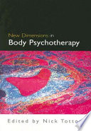 New dimensions in body psychotherapy [electronic resource] / edited by Nick Totton.