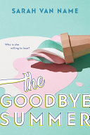 The Goodbye Summer : about learning to say goodbye—or finding a reason...