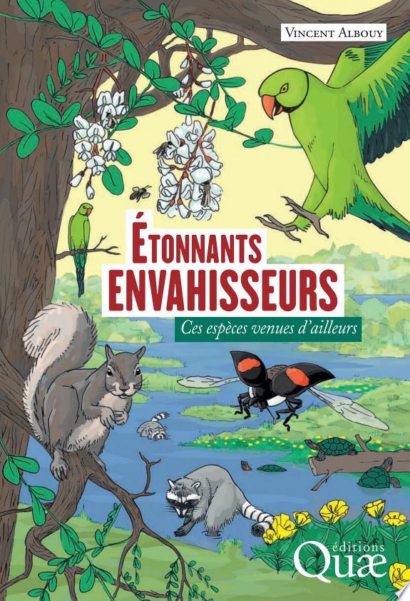 Étonnants envahisseurs : ces espèces venues d'ailleurs / Vincent Albouy.- Versailles : Éditions Quae , DL 2017