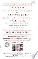 Dictionnaire universel chronologique et historique de justice  police et finances    par Me Fran  ois Jacques Chasles
