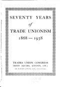 Seventy Years of Trade Unionism  1868 1838