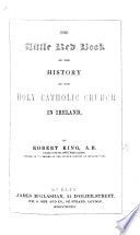 The Little Red Book  Or  the History of the Holy Catholic Church in Ireland Book PDF