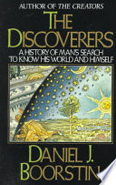 The discoverers    a history of man s search to know world and himself