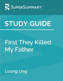 Study Guide First They Killed My Father By Loung Ung Supersummary