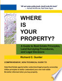 Where Is Your Property   A Guide to Real Estate Principles  Land Surveying Procedures  and Legal Decisions