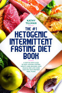 The 1 Ketogenic Intermittent Fasting Diet Book A Step By Step Guide To Keto Ketosis Fasting Weight Loss Building Lean Muscle And Low Carb High Fat High Protein Meal Plans