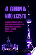 A China N  o Existe  Observa    o Comparativa da Realidade Moderna na China e o Panorama Econ  mico  Social e Pol  tico em Portugal