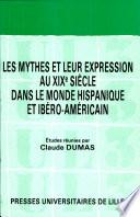 Les mythes et leur expression au XIXe si  cle dans le monde hispanique et ib  ro am  ricain