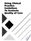 Using Clinical Practice Guidelines to Evaluate Quality of Care