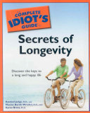 The Complete Idiot's Guide to Secrets of Longevity Of A Longer And Healthier Life